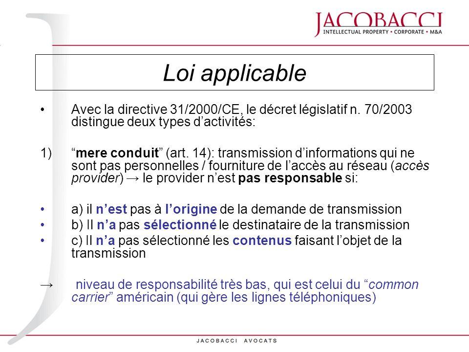 Loi applicable Avec la directive 31/2000/CE, le décret législatif n. 70/2003 distingue deux types dactivités: 1)mere conduit (art. 14): transmission d
