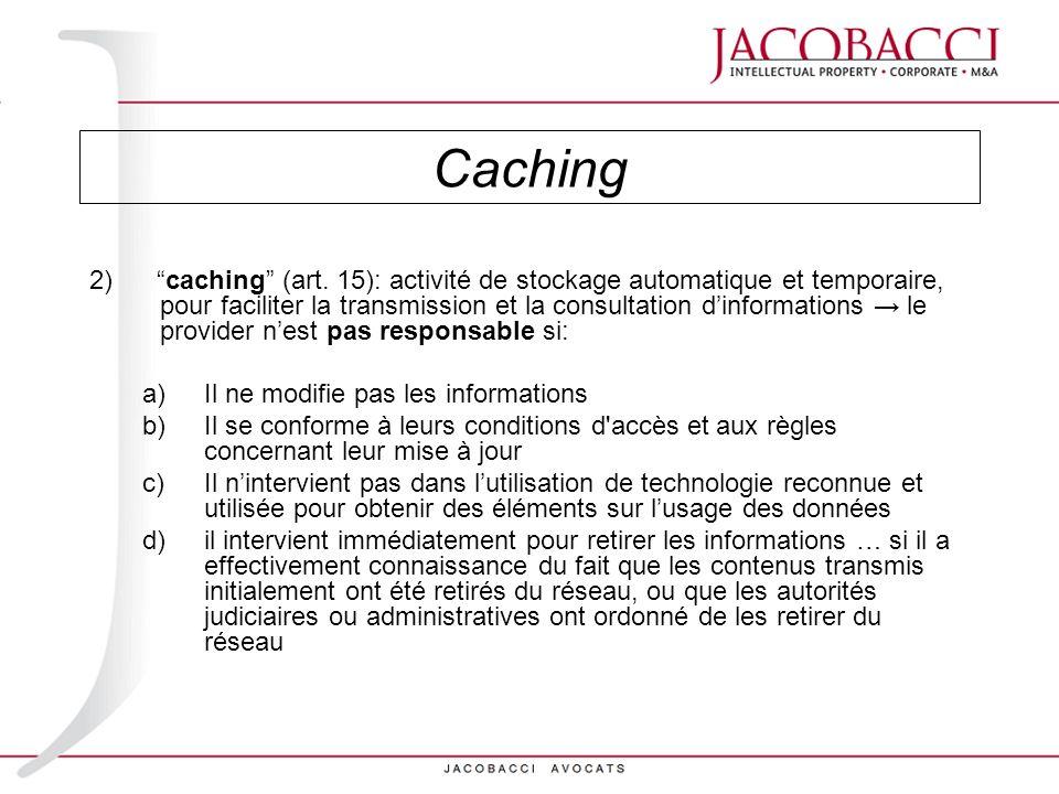 Caching 2) caching (art. 15): activité de stockage automatique et temporaire, pour faciliter la transmission et la consultation dinformations le provi