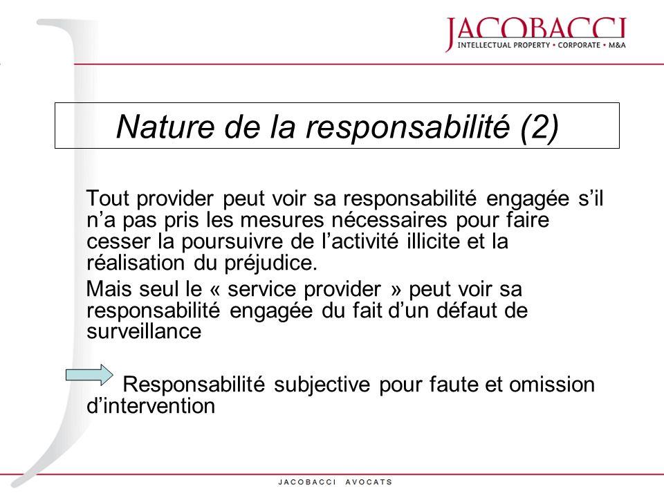 Nature de la responsabilité (2) Tout provider peut voir sa responsabilité engagée sil na pas pris les mesures nécessaires pour faire cesser la poursui