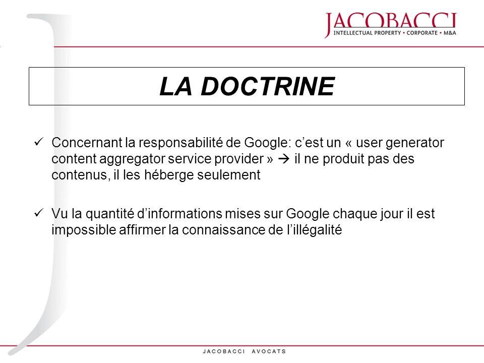 LA DOCTRINE Concernant la responsabilité de Google: cest un « user generator content aggregator service provider » il ne produit pas des contenus, il