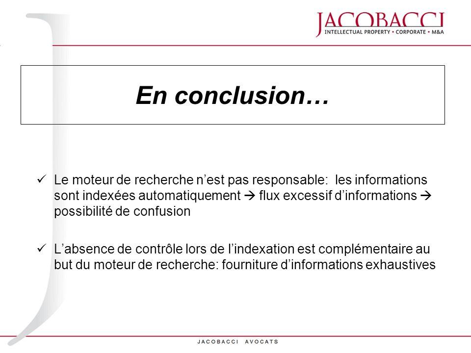 En conclusion… Le moteur de recherche nest pas responsable: les informations sont indexées automatiquement flux excessif dinformations possibilité de