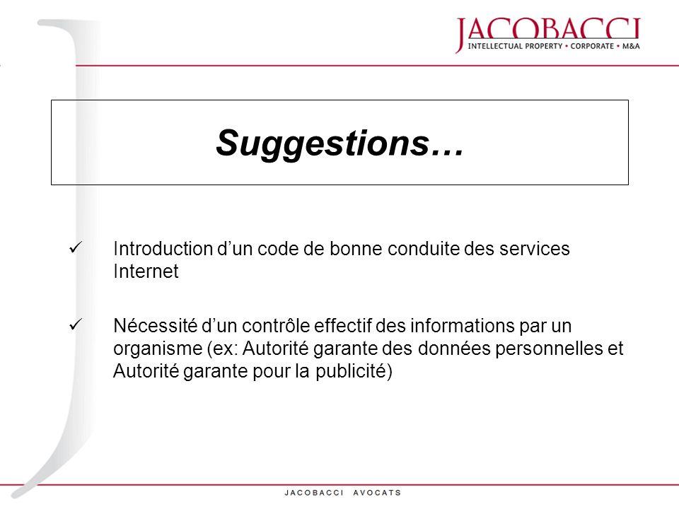 Suggestions… Introduction dun code de bonne conduite des services Internet Nécessité dun contrôle effectif des informations par un organisme (ex: Auto