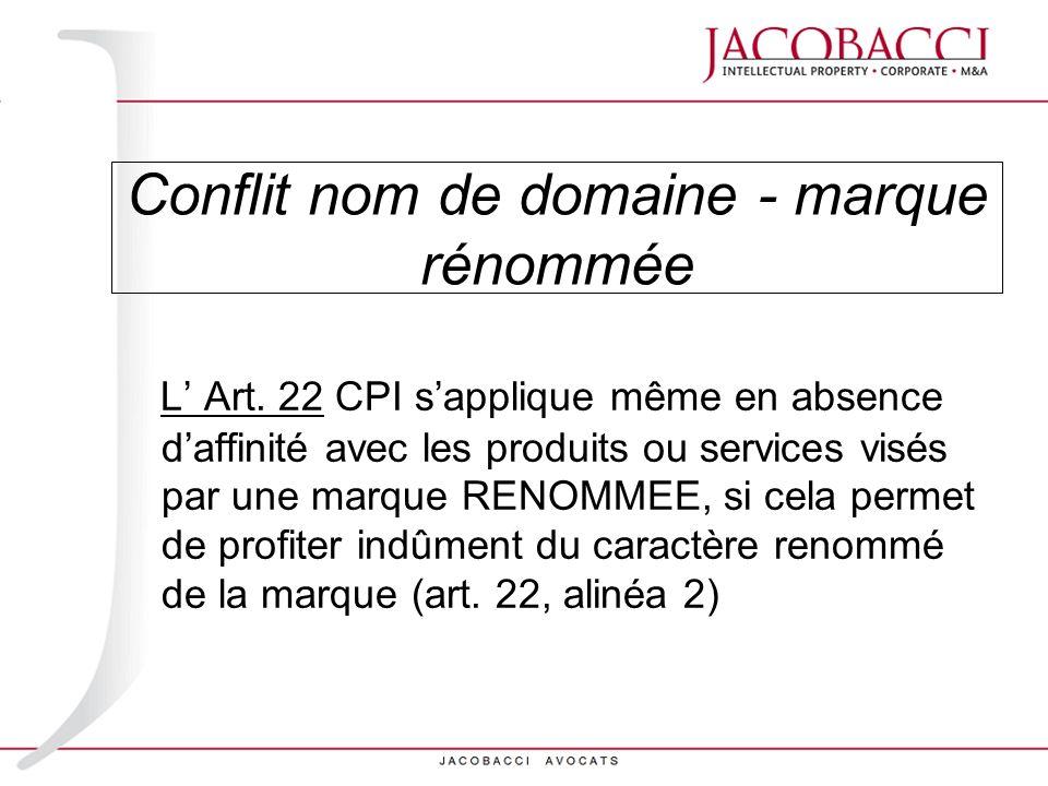 Conflit nom de domaine - marque rénommée L Art. 22 CPI sapplique même en absence daffinité avec les produits ou services visés par une marque RENOMMEE