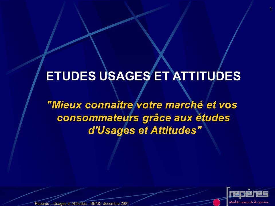 Repères – Usages et Attitudes – SEMO décembre 2001 2 Pourquoi une étude Usages et Attitudes .