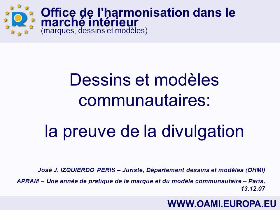 Office de l harmonisation dans le marché intérieur (marques, dessins et modèles) Plan de la présentation 1)La notion de « divulgation » dans le règlement nº 6/2002 (« RDMC ») 2)La divulgation et la recevabilité de la demande en nullité 3) Éléments à prouver 3.1)Objet de la preuve: « dessin ou modèle » 3.2)La règle 3.3)Les exceptions 3.4)La période de grâce