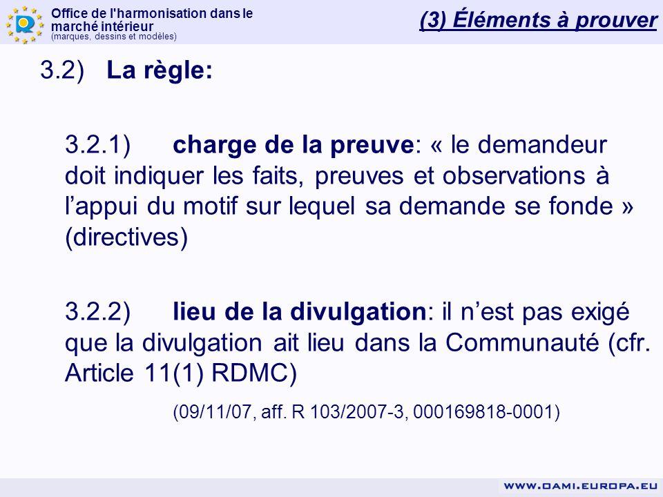 Office de l'harmonisation dans le marché intérieur (marques, dessins et modèles) 3.2)La règle: 3.2.1)charge de la preuve: « le demandeur doit indiquer