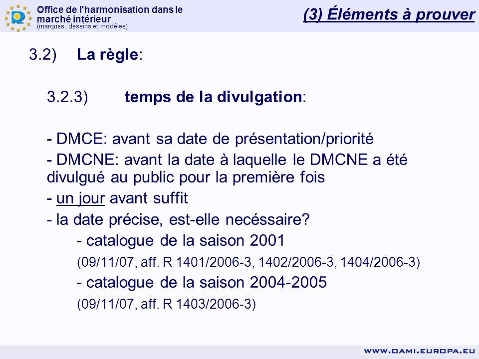 Office de l'harmonisation dans le marché intérieur (marques, dessins et modèles) 3.2)La règle: 3.2.3)temps de la divulgation: - DMCE: avant sa date de