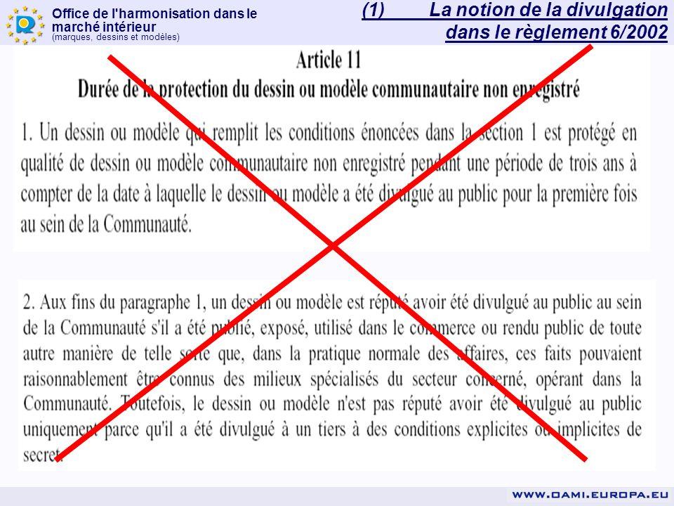 Office de l harmonisation dans le marché intérieur (marques, dessins et modèles) La notion de « divulgation » ex article 7 RDMC: (Cfr.