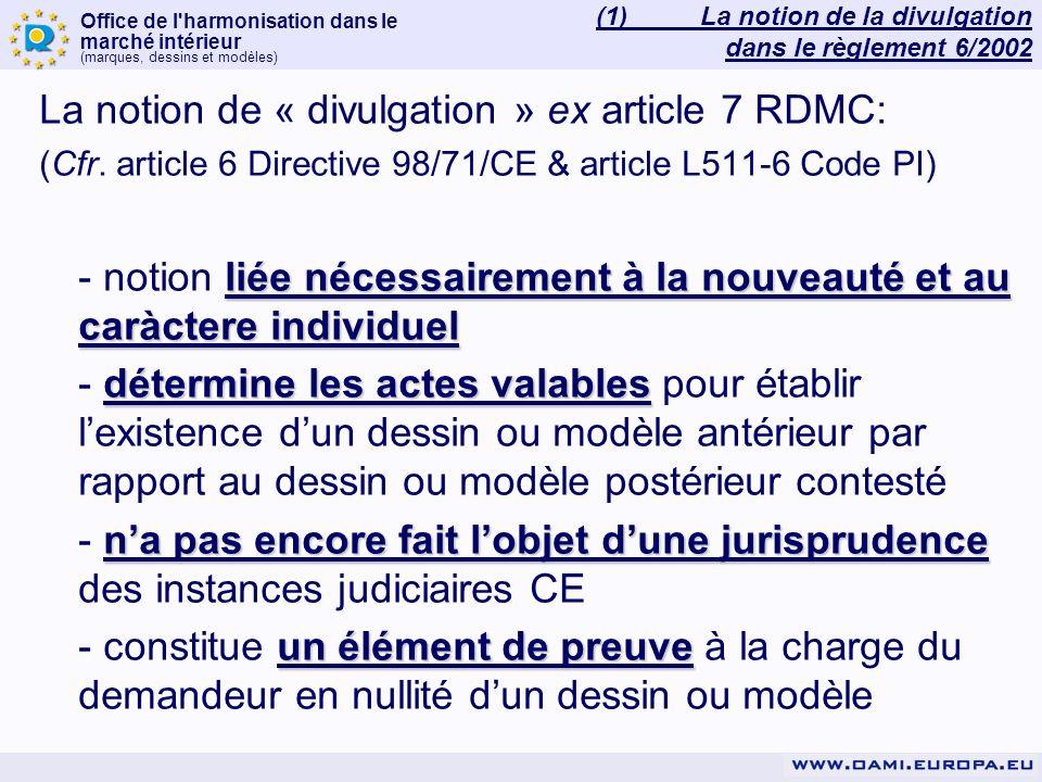 Office de l'harmonisation dans le marché intérieur (marques, dessins et modèles) La notion de « divulgation » ex article 7 RDMC: (Cfr. article 6 Direc