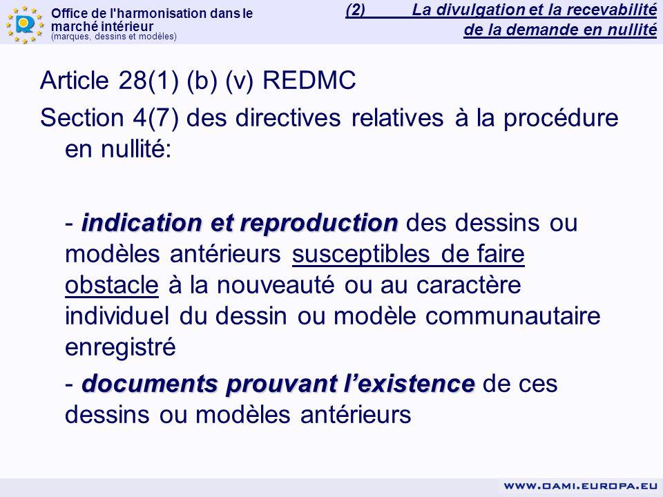 Office de l harmonisation dans le marché intérieur (marques, dessins et modèles) Manque des indications requises : - cause dirrecevabilité de la demande en nullité (article 30(1) REDMC) 2 mois - possibilité de remédier à cette irrégularité dans un délai de 2 mois à compter de la date de notification - si remédiée: demande recevable (article 31(1) REDMC) - au cas contraire, la demande est rejetée pour cause dirrégularité; le demandeur en est informé (2)La divulgation et la recevabilité de la demande en nullité