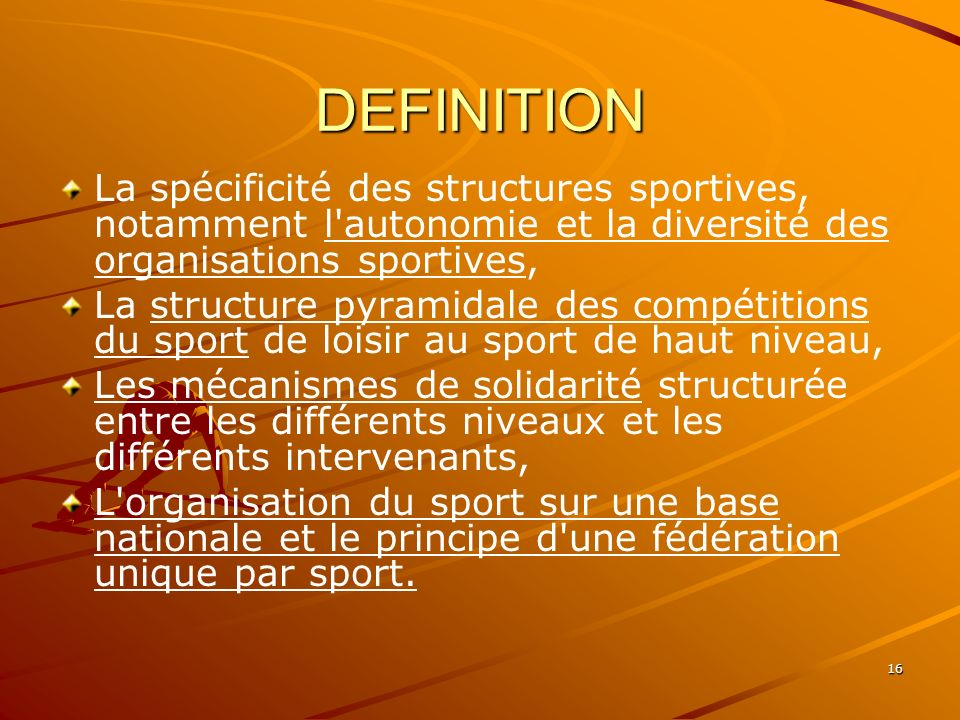 16 DEFINITION La spécificité des structures sportives, notamment l'autonomie et la diversité des organisations sportives, La structure pyramidale des