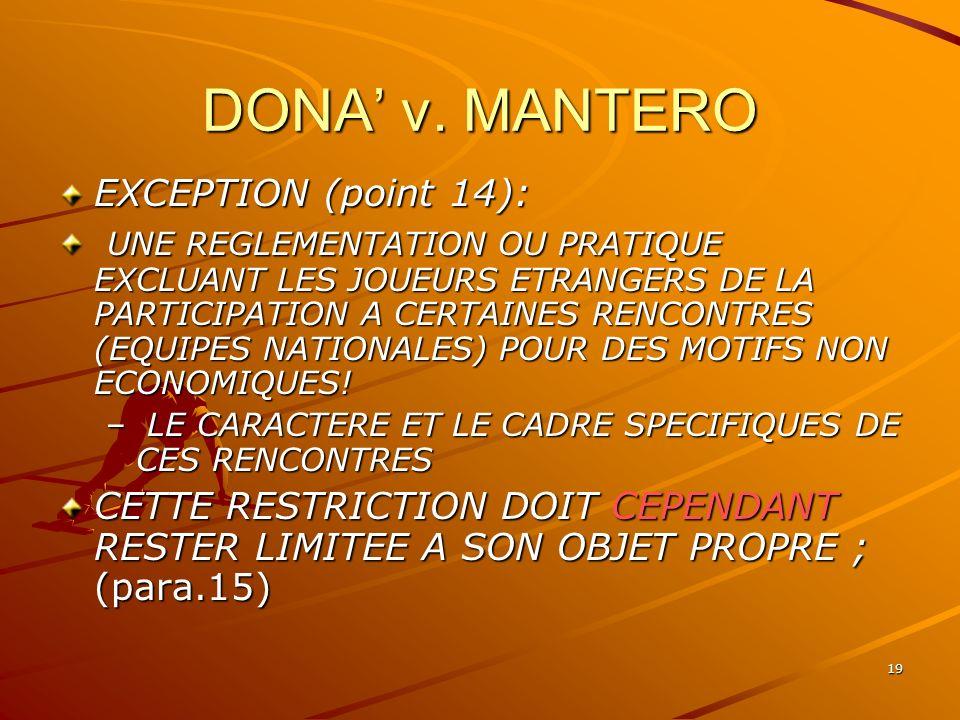 19 DONA v. MANTERO EXCEPTION (point 14): UNE REGLEMENTATION OU PRATIQUE EXCLUANT LES JOUEURS ETRANGERS DE LA PARTICIPATION A CERTAINES RENCONTRES (EQU
