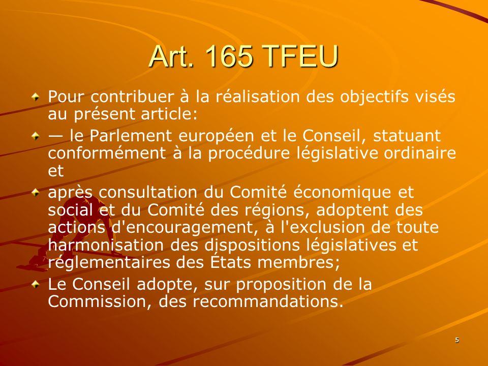 5 Art. 165 TFEU Pour contribuer à la réalisation des objectifs visés au présent article: le Parlement européen et le Conseil, statuant conformément à