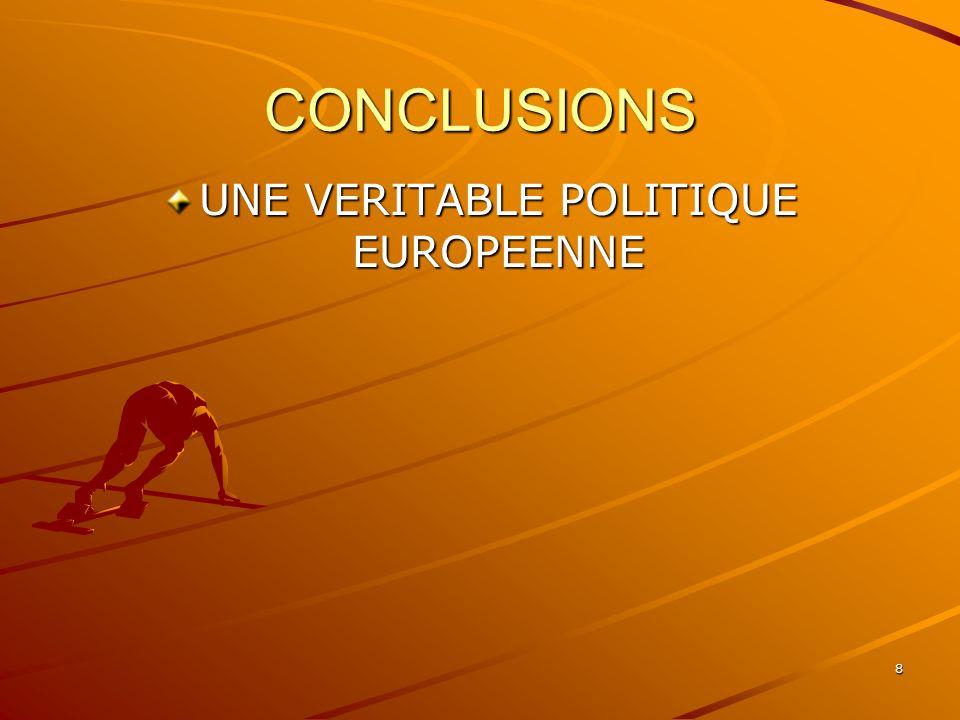 8 CONCLUSIONS UNE VERITABLE POLITIQUE EUROPEENNE