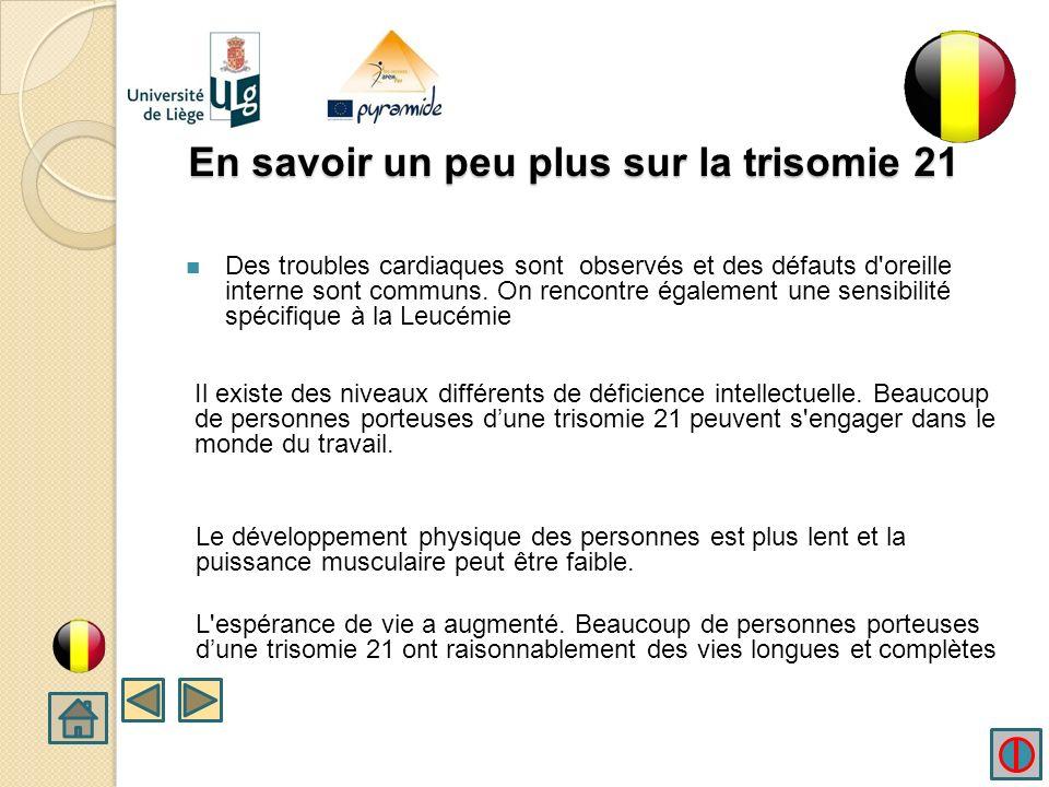 En savoir un peu plus sur la trisomie 21 Des troubles cardiaques sont observés et des défauts d oreille interne sont communs.