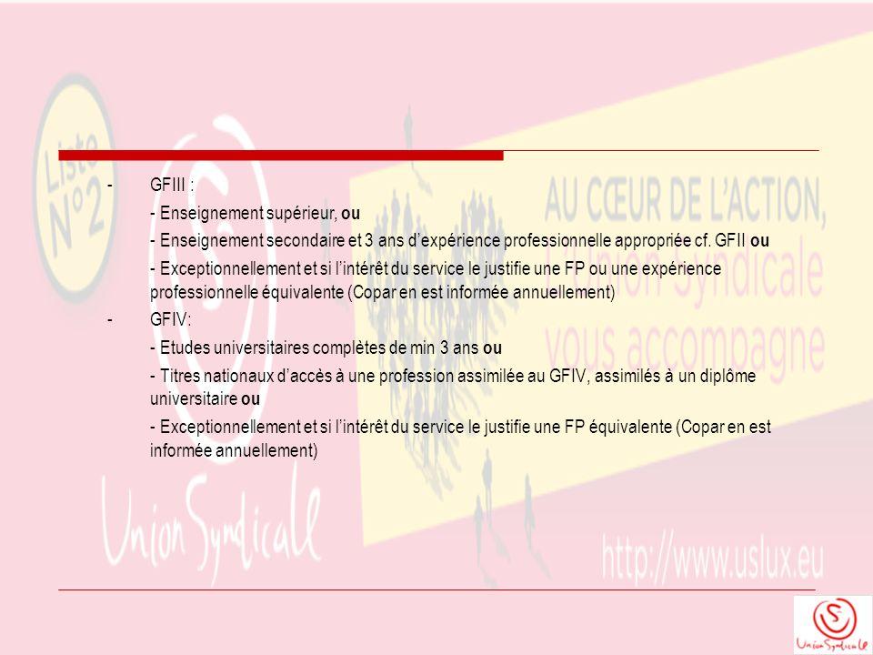 - GFIII : - Enseignement supérieur, ou - Enseignement secondaire et 3 ans dexpérience professionnelle appropriée cf. GFII ou - Exceptionnellement et s