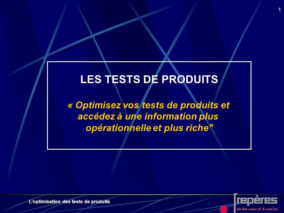 Loptimisation des tests de produits 1 LES TESTS DE PRODUITS « Optimisez vos tests de produits et accédez à une information plus opérationnelle et plus