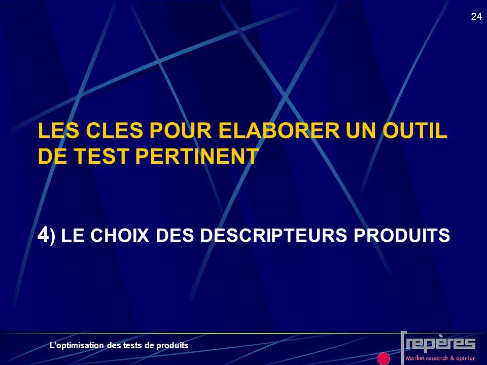 Loptimisation des tests de produits 24 LES CLES POUR ELABORER UN OUTIL DE TEST PERTINENT 4 ) LE CHOIX DES DESCRIPTEURS PRODUITS