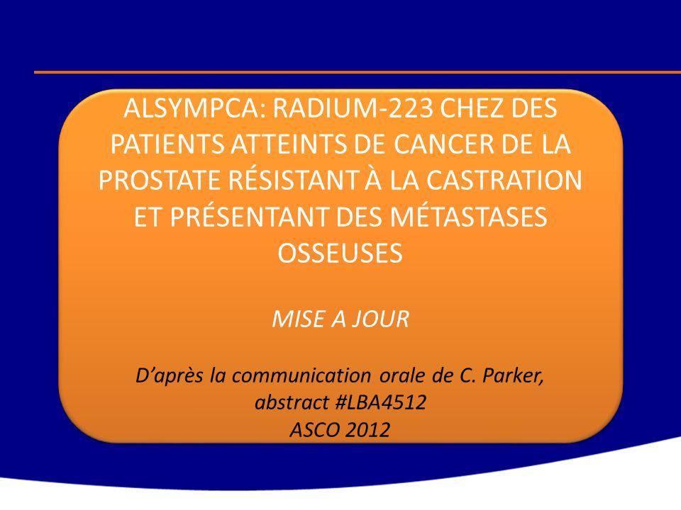 ALSYMPCA: RADIUM-223 CHEZ DES PATIENTS ATTEINTS DE CANCER DE LA PROSTATE RÉSISTANT À LA CASTRATION ET PRÉSENTANT DES MÉTASTASES OSSEUSES MISE A JOUR D