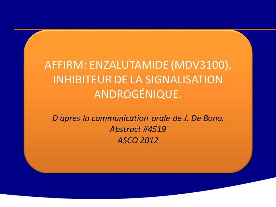 AFFIRM: ENZALUTAMIDE (MDV3100), INHIBITEUR DE LA SIGNALISATION ANDROGÉNIQUE. Daprès la communication orale de J. De Bono, Abstract #4519 ASCO 2012 AFF