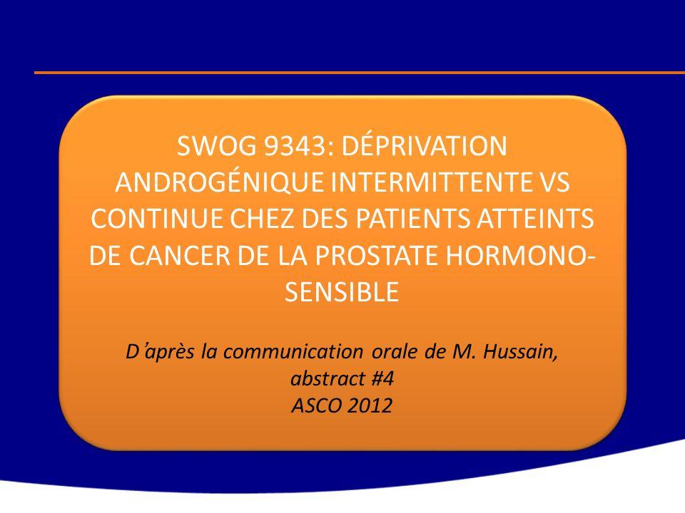 SWOG 9343: DÉPRIVATION ANDROGÉNIQUE INTERMITTENTE VS CONTINUE CHEZ DES PATIENTS ATTEINTS DE CANCER DE LA PROSTATE HORMONO- SENSIBLE Daprès la communic