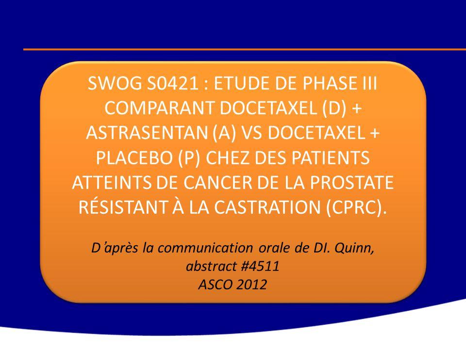 SWOG S0421 : ETUDE DE PHASE III COMPARANT DOCETAXEL (D) + ASTRASENTAN (A) VS DOCETAXEL + PLACEBO (P) CHEZ DES PATIENTS ATTEINTS DE CANCER DE LA PROSTA