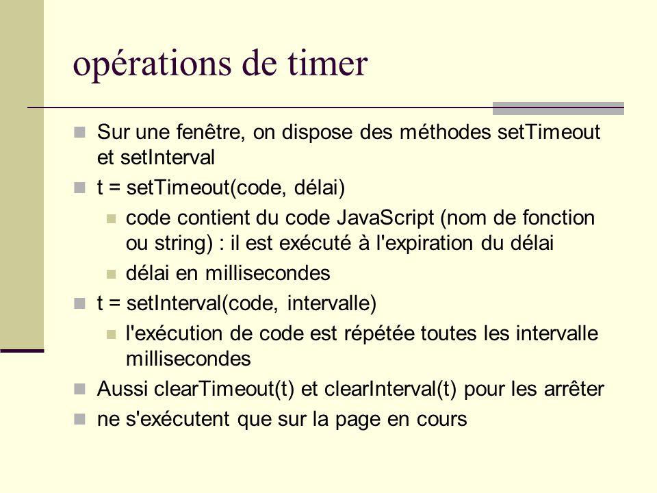 opérations de timer Sur une fenêtre, on dispose des méthodes setTimeout et setInterval t = setTimeout(code, délai) code contient du code JavaScript (n