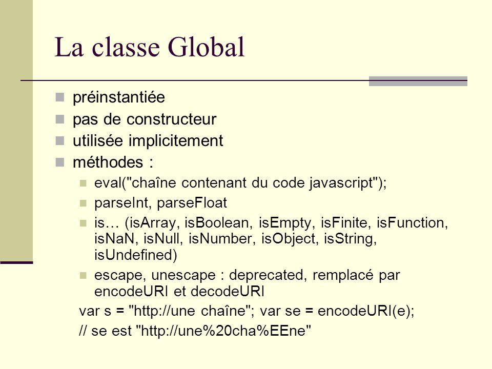 La classe Global préinstantiée pas de constructeur utilisée implicitement méthodes : eval(
