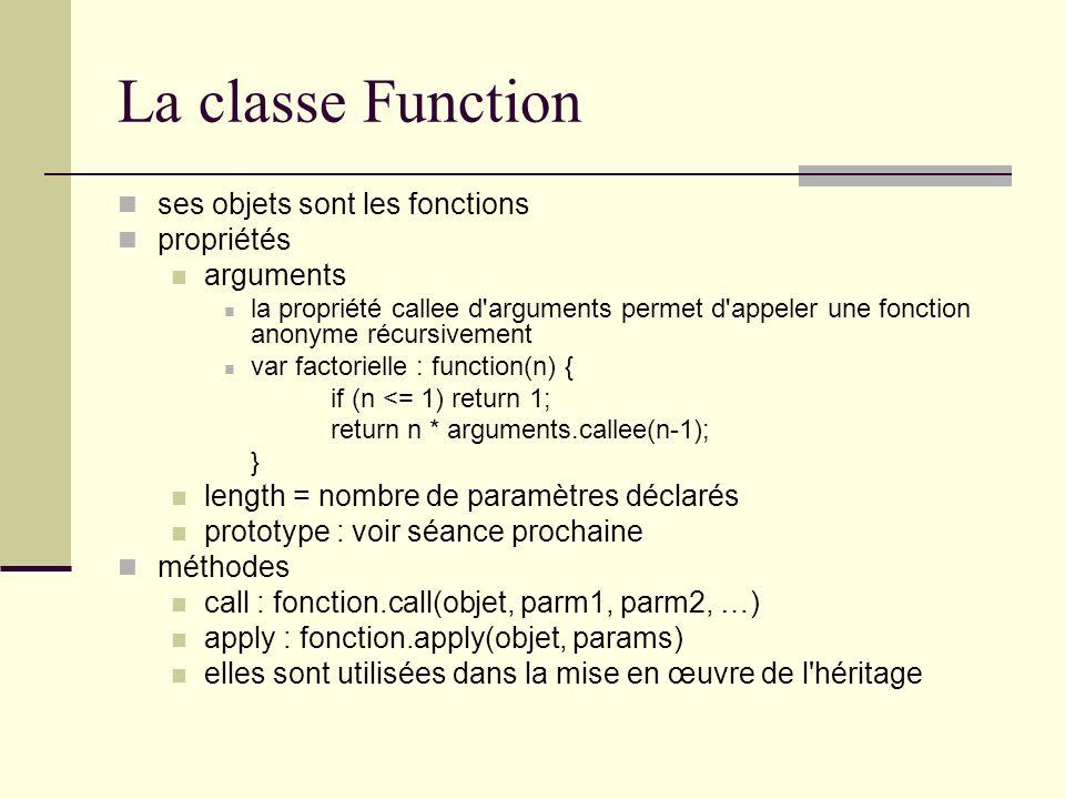 La classe Function ses objets sont les fonctions propriétés arguments la propriété callee d'arguments permet d'appeler une fonction anonyme récursivem