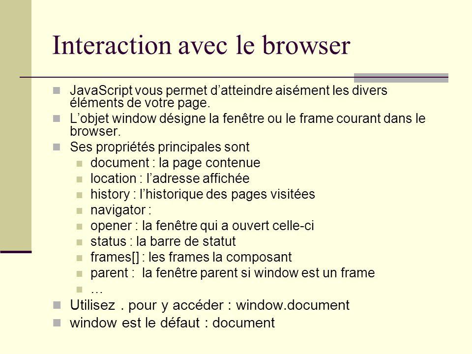 Interaction avec le browser JavaScript vous permet datteindre aisément les divers éléments de votre page. Lobjet window désigne la fenêtre ou le frame