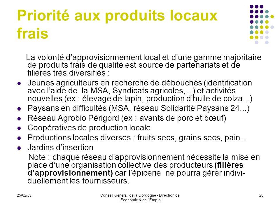 25/02/09Conseil Général de la Dordogne - Direction de l Economie & de l Emploi 29 Réseau de fournisseurs locaux Un approvisionnement quasi-intégralement issu des productions locales tant agricoles quindustrielles afin de privilégier le développement local et durable