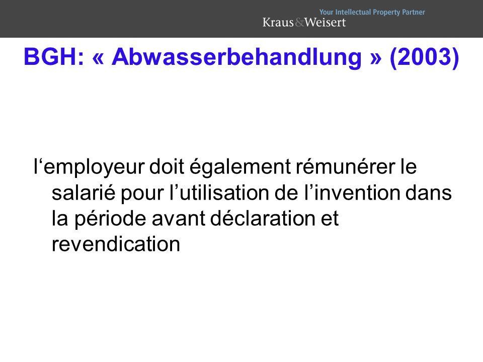 BGH: « Abwasserbehandlung » (2003) lemployeur doit également rémunérer le salarié pour lutilisation de linvention dans la période avant déclaration et