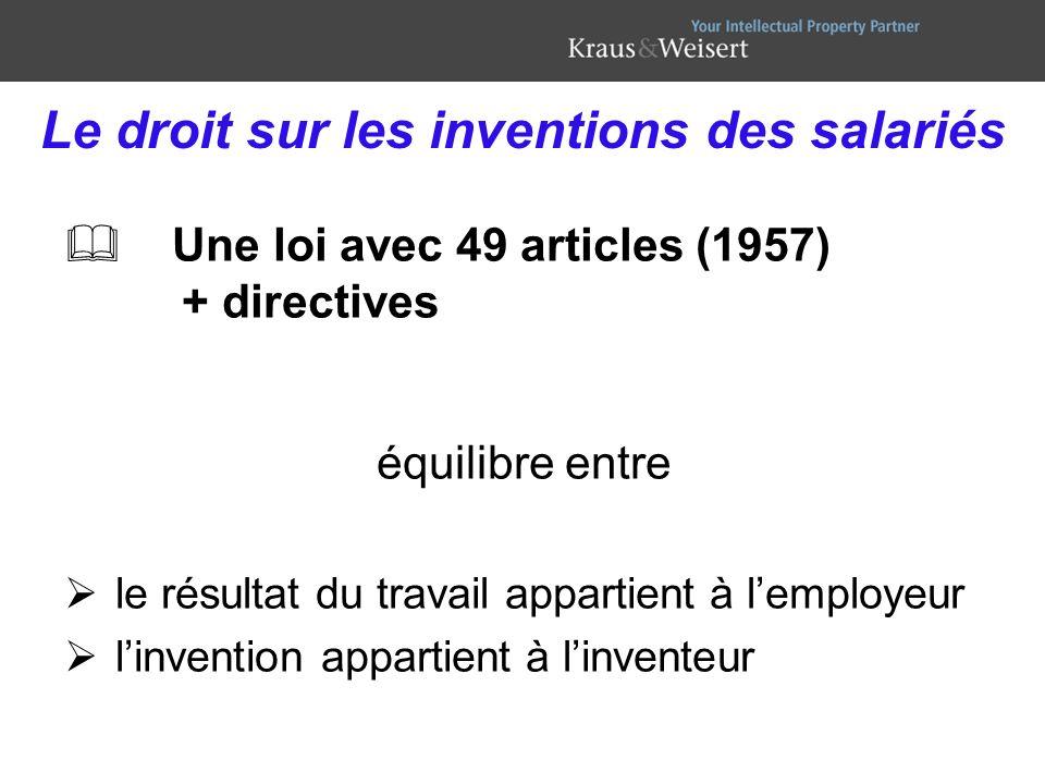 Le droit sur les inventions des salariés Une loi avec 49 articles (1957) + directives équilibre entre le résultat du travail appartient à lemployeur l