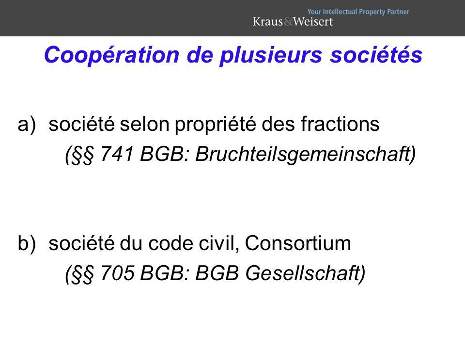 Coopération de plusieurs sociétés a)société selon propriété des fractions (§§ 741 BGB: Bruchteilsgemeinschaft) b)société du code civil, Consortium (§§