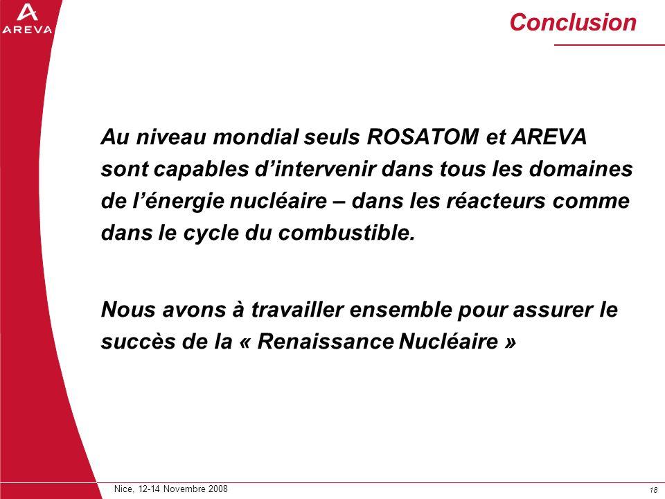18 Nice, 12-14 Novembre 2008 Conclusion Au niveau mondial seuls ROSATOM et AREVA sont capables dintervenir dans tous les domaines de lénergie nucléair