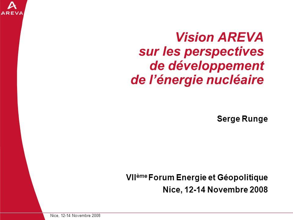 Vision AREVA sur les perspectives de développement de lénergie nucléaire Serge Runge VII ème Forum Energie et Géopolitique Nice, 12-14 Novembre 2008