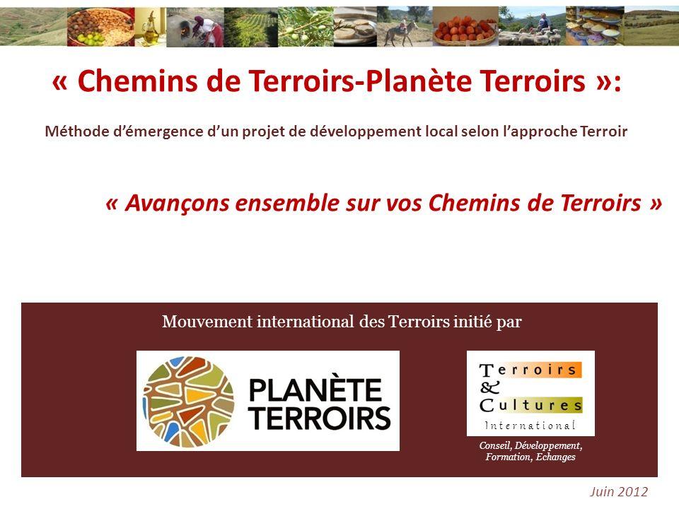 « Chemins de Terroirs-Planète Terroirs »: Méthode démergence dun projet de développement local selon lapproche Terroir « Avançons ensemble sur vos Che