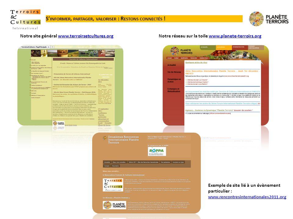 S INFORMER, PARTAGER, VALORISER : R ESTONS CONNECTÉS ! Notre site général www.terroirsetcultures.orgwww.terroirsetcultures.orgNotre réseau sur la toil