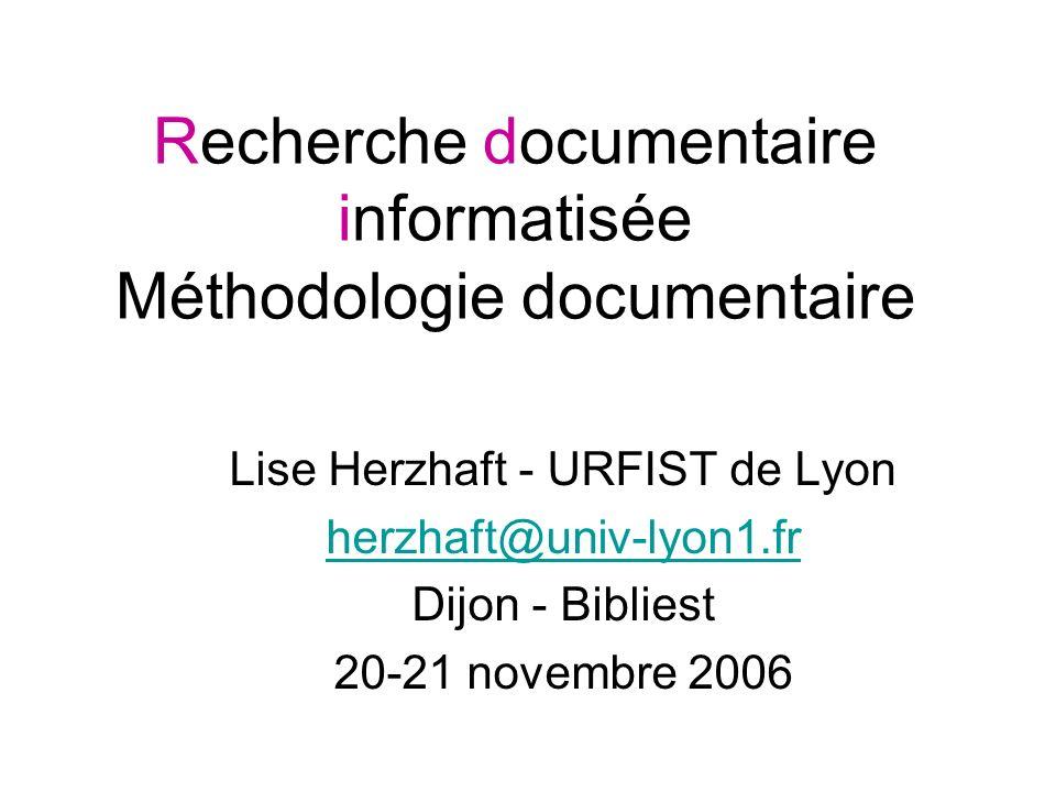 Recherche documentaire informatisée Méthodologie documentaire Lise Herzhaft - URFIST de Lyon herzhaft@univ-lyon1.fr Dijon - Bibliest 20-21 novembre 20