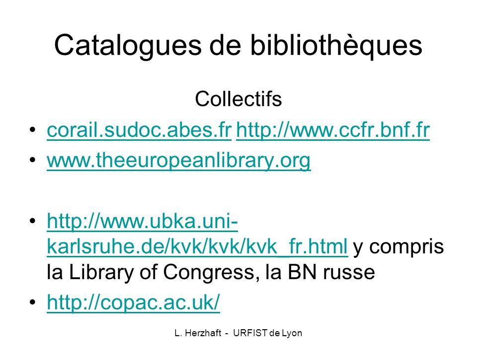 L. Herzhaft - URFIST de Lyon Catalogues de bibliothèques Collectifs corail.sudoc.abes.fr http://www.ccfr.bnf.frcorail.sudoc.abes.frhttp://www.ccfr.bnf