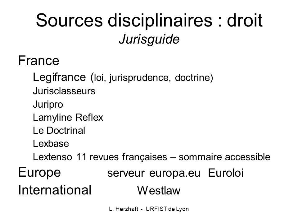 L. Herzhaft - URFIST de Lyon Sources disciplinaires : droit Jurisguide France Legifrance ( loi, jurisprudence, doctrine) Jurisclasseurs Juripro Lamyli