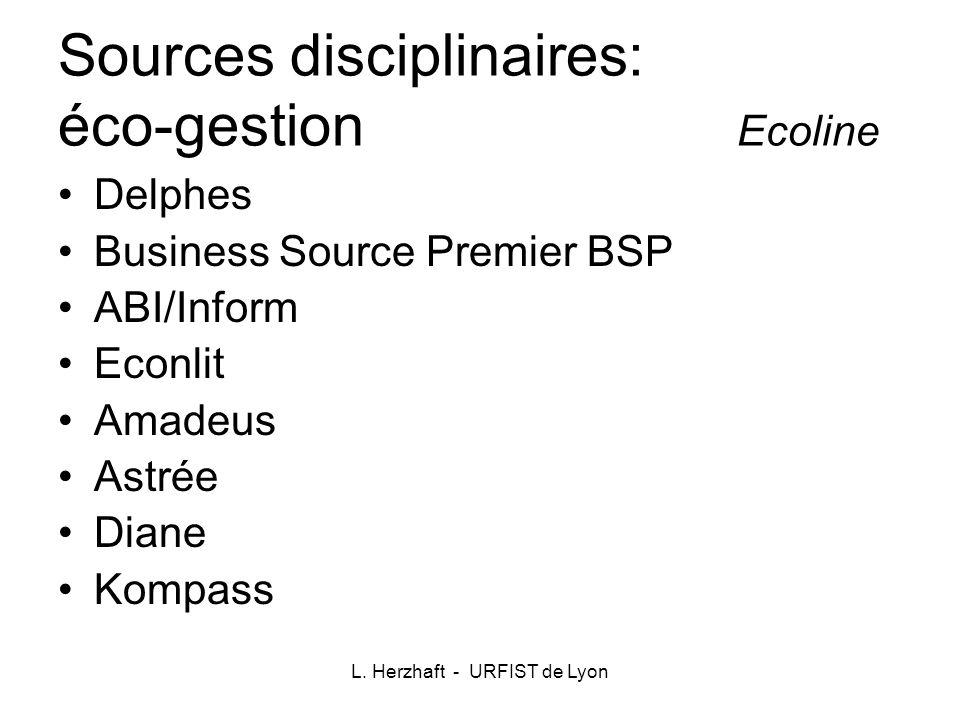 L. Herzhaft - URFIST de Lyon Sources disciplinaires: éco-gestion Ecoline Delphes Business Source Premier BSP ABI/Inform Econlit Amadeus Astrée Diane K