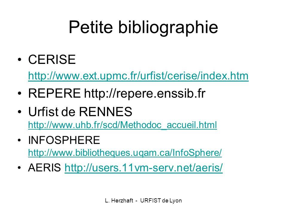 L. Herzhaft - URFIST de Lyon Petite bibliographie CERISE http://www.ext.upmc.fr/urfist/cerise/index.htm http://www.ext.upmc.fr/urfist/cerise/index.htm