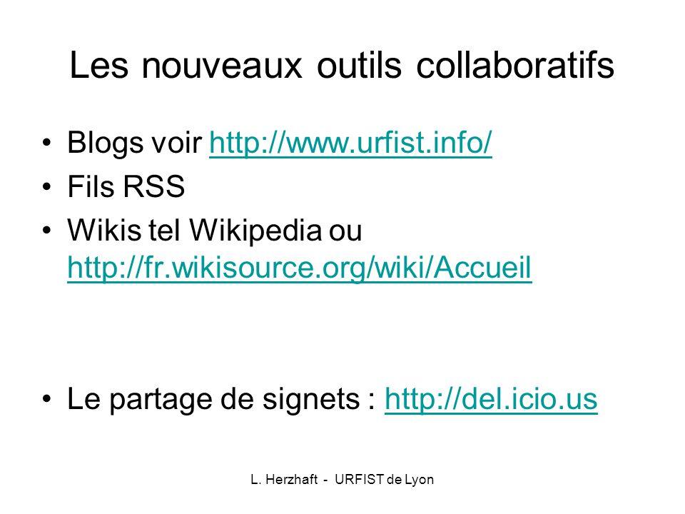 Les nouveaux outils collaboratifs Blogs voir http://www.urfist.info/http://www.urfist.info/ Fils RSS Wikis tel Wikipedia ou http://fr.wikisource.org/w