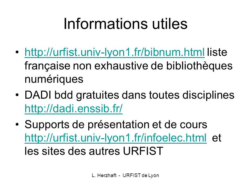 L. Herzhaft - URFIST de Lyon Informations utiles http://urfist.univ-lyon1.fr/bibnum.html liste française non exhaustive de bibliothèques numériqueshtt