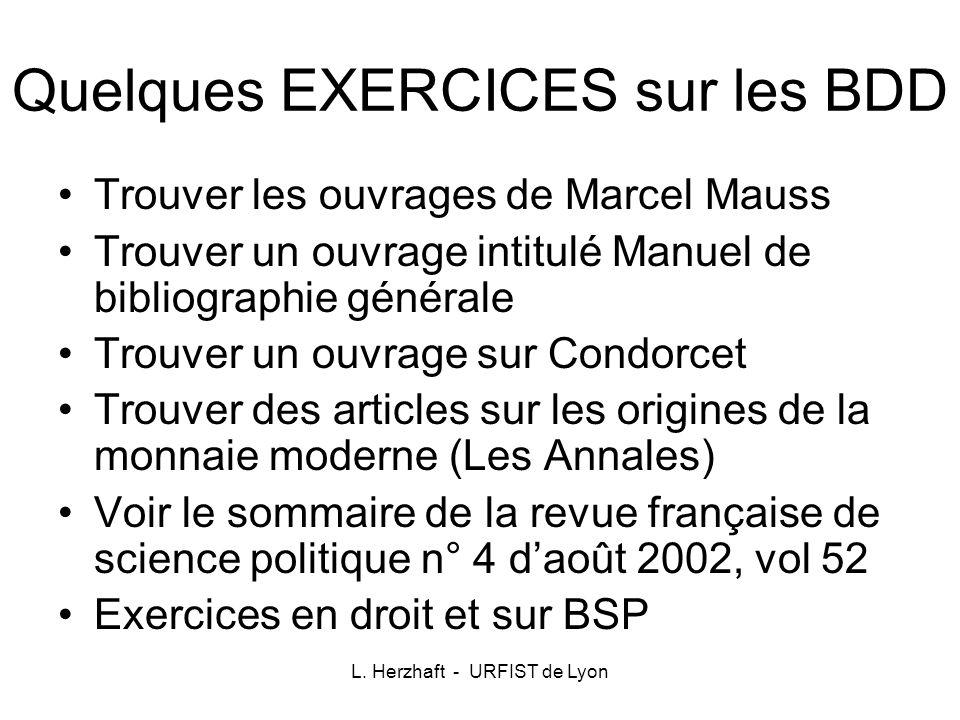 L. Herzhaft - URFIST de Lyon Quelques EXERCICES sur les BDD Trouver les ouvrages de Marcel Mauss Trouver un ouvrage intitulé Manuel de bibliographie g