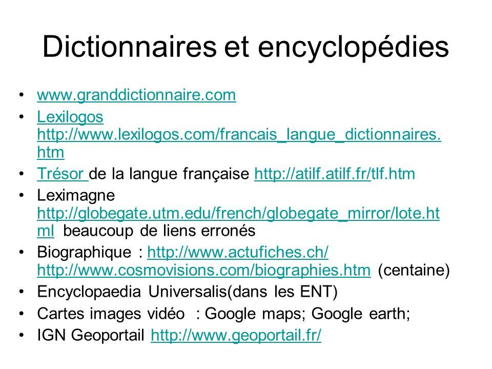 Dictionnaires et encyclopédies www.granddictionnaire.com Lexilogos http://www.lexilogos.com/francais_langue_dictionnaires. htmLexilogos http://www.lex