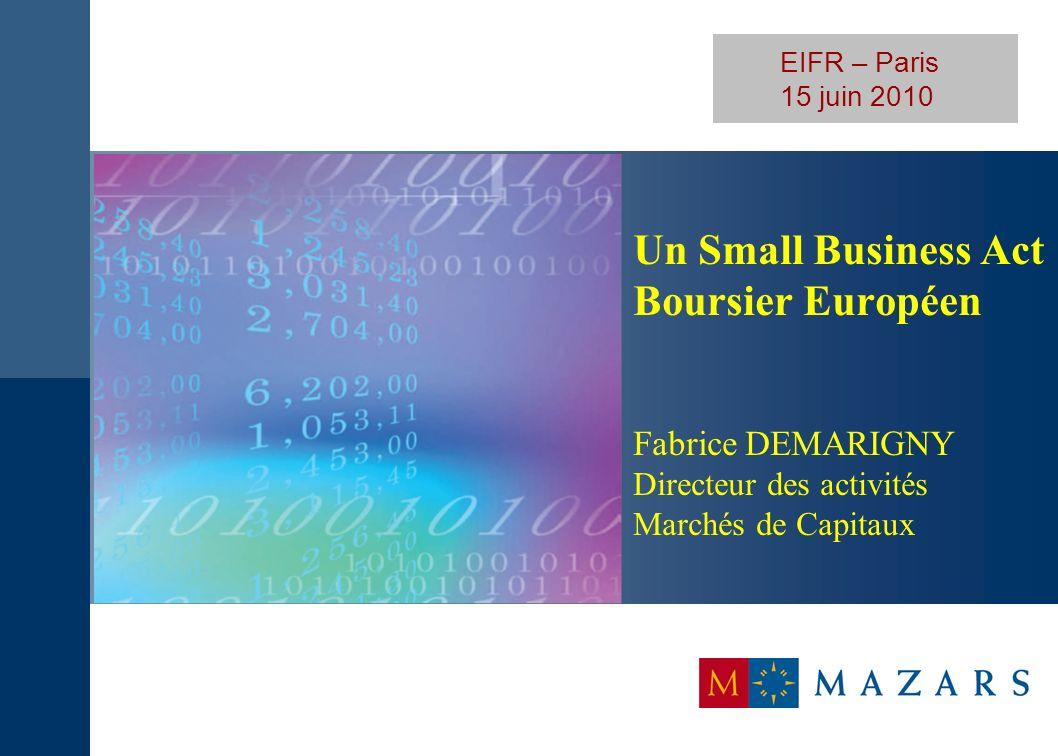 EIFR – Paris 15 juin 2010 Un Small Business Act Boursier Européen Fabrice DEMARIGNY Directeur des activités Marchés de Capitaux