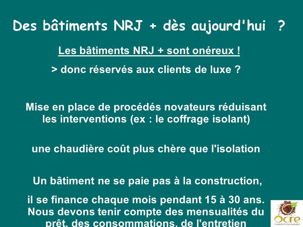 Des bâtiments NRJ + dès aujourd'hui ? Les bâtiments NRJ + sont onéreux ! > donc réservés aux clients de luxe ? Mise en place de procédés novateurs réd