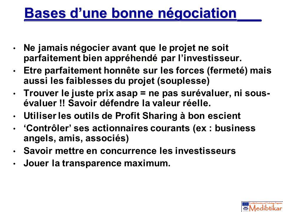 28 Bases dune bonne négociation Ne jamais négocier avant que le projet ne soit parfaitement bien appréhendé par linvestisseur. Etre parfaitement honnê